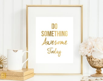 Do Something Awesome Today Art Print, Faux Gold Art, Motivational Print, Typography 5x7, 8x10, 11x14 Gold Office Decor, Office Wall Art