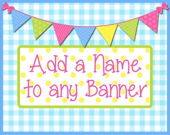 Add A Name To Any  Banner - PERSONALIZATION