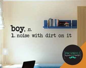 Boy, Noise With Dirt On It Vinyl Wall Decal Quote - QUO009