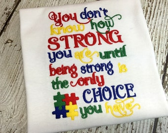 Don't Know How Strong You Are - Only CHOICE - AUTISM - Awareness - 2 Sizes - Embroidery Design -   DIGITAL Embroidery Design