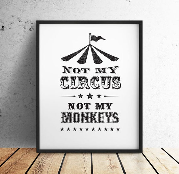 Funny Circus Quotes: Not My Circus Not My Monkeys Printable By Off2marketPrintables