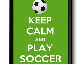 Keep Calm Poster Keep Calm and Play Soccer White Black Green Art Print Wall Decor Sports Custom Stay Calm quote inspirational motivational