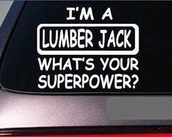 "Lumberjack Superpower Sticker *G422* 8"" Vinyl Decal Logger Timber Wood Chainsaw"