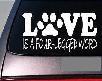 Love Is A Four Legged Word Dog Rescue Dogs *E380* Sticker Decal Shelter Pit Bull
