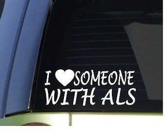 "I Love Someone With Als *H963* 8"" Sticker Decal Cure Lou Gerhig'S Disease Ice"