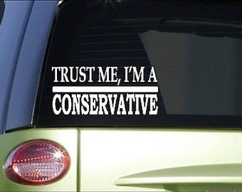 Trust Me Conservative *H498* 8 Inch Sticker Decal Republican Election Vote Wing