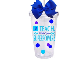 I Teach, Whats your Superpower,Amazing Teacher Personalized Acrylic Tumbler