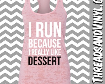 I Run Because I Really Like DESSERT. Womens fitness Tank Top. Funny Workout Tank Top. Weight Lifting tank top. Womens Burnout tank top.