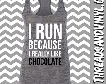 I Run Because I Really Like CHOCOLATE. Womens fitness Tank Top. Funny Workout Tank Top. Weight Lifting tank top. Womens Burnout tank top.