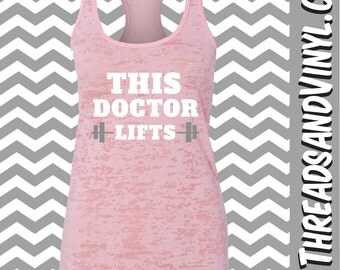 This DOCTOR Lifts. Womens fitness Tank Top. Doctor profession. Workout Tank Top. Weight Lifting tank. Womens Burnout tank. Gym tank top