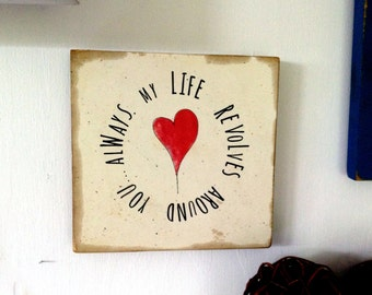 Wood Sign My Life revolves around you...always. chabby chic, antiqued and aged.