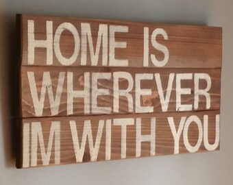 "song quote ""home is wherever im with you"" reclaimed cedar wood sign"