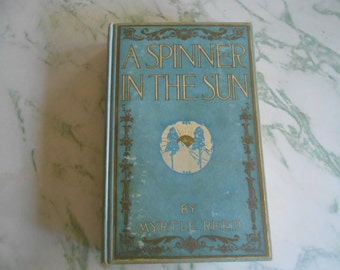 "Vintage Book, ""A Spinner in the Sun"" by Myrtle Reed, Published 1906"
