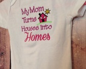 My Mom Turns Houses into Homes - Embroidered Baby Onesie - Realtor Real Estate Bodysuit