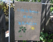 "9x14 ""Life is better at the BEACH"" Burlap Garden Flag- Outdoors Decor- Spring- Summer-Monogramed Flag-Personalized Burlap- Beach House Decor"