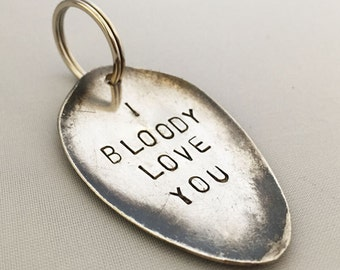 Hand-Stamped, Spoon Head Key ring; I Bloody Love You
