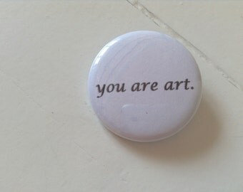 You are art. Pinback Button (31mm)