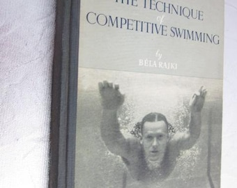 1956 The TECHNIQUE Of COMPETITIVE SWIMMING By Bela Rajki Budapest Hungary Underwater Photo Sequences Breastroke Backstroke Olympic Swimmers
