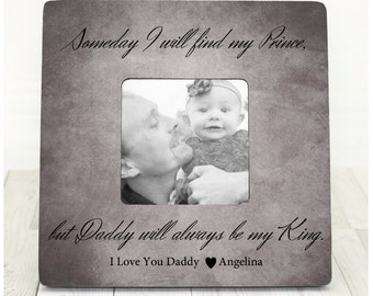 Fathers Day Gift for dad Personalized Frame Someday I Will Find My Prince but My Daddy Will Always Be My King Father Daughter