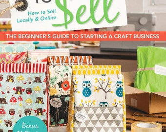 Sewing to Sell: The Beginner's Guide to Starting a Craft Business - INSTANT DOWNLOAD