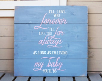 I'll Love You Forever, I'll Like You For Always, As Long As I'm Living, My Baby You'll Be. - Large Wooden Sign