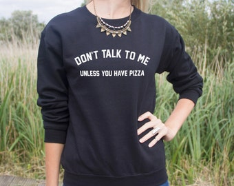 Don't Talk To Me Unless You Have Pizza Jumper Sweater Sweatshirt Fashion Blogger Slogan Grunge Funny