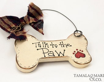 Talk to the Paw Dog Bone Shaped Sign (Hanger) - Country Rustic, Dog Paw, Dog Sign, Pet Ornaments, Pet Phrases, Pet Sign, Wood Pet Ornaments