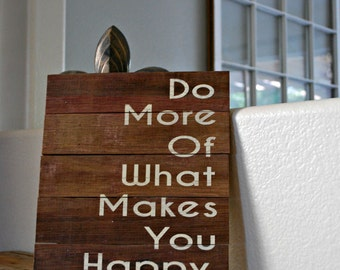 "Reclaimed Rustic Wood Sign: Do More Of What Makes You Happy 10""x12"" // Inspirational // Office Decor //"