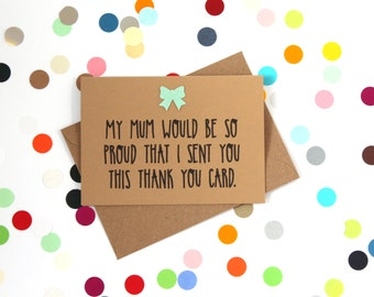 Funny Thank You card: My mum would be so proud that I sent you this thank you card. Handmade
