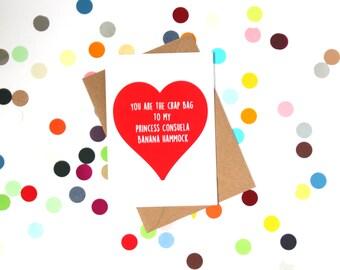 Funny Valentine's Day Card, Funny Birthday Card, Funny wife birthday card: You are crap bag to my Princess Consuela Banana Hammock. Friends