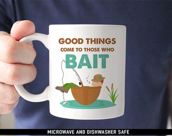 Coffee Mug Good Things Come to those Who Bait Coffee Mug - Funny Fishing Mug - Great Gift for Fisherman