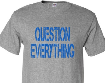 Question Everything Custom T-Shirt ? Free Thinker