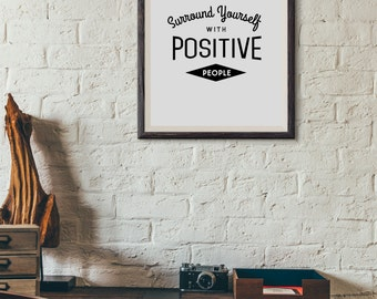 Surround Yourself With Positive People : Wall Decor Typography Print Inspirational Quote Poster