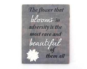 The Flower That Blooms in Adversity is The Most RARE and BEAUTIFUL of Them All, Inspirational Hand Painted Wood Sign. Gift Of Encouragement.