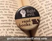 """Fight Evil. Read Books. 1.25"""" button"""