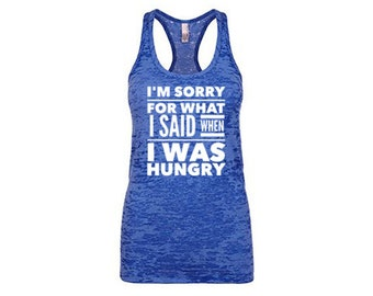 I'm Sorry For What I Said When I Was Hungry Tank Top, Funny Workout Tank for Women Workout Tank Top, Funny Gym Shirt Funny Tank Tops Burnout