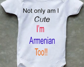 Not Only Am I Cute I'm Armenian Too Baby Bodysuit