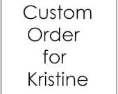 Custom Order for Kristine