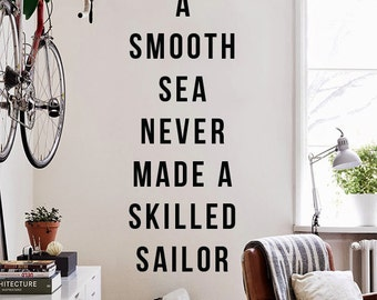 A smooth sea never made a skilled sailor Wall Quote, Large Inspirational Quote Wall Letters Typography Wall Decal WAL-2334