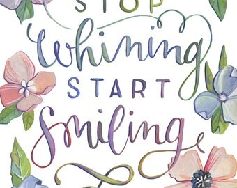 Stop Whining Start Smiling - Hand Lettered Art Print - Quate