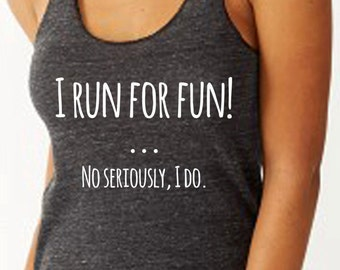 I Run For Fun No Seriously I Do  Running Tank            Marathon Tank Half Marathon Tank