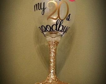 Kissing My 20s Goodbye BIRTHDAY Personalized Glitter Stemmed Wine Glass; Birthday; Celebration; Present; Gift; 30th; 40th; 50; Milestone