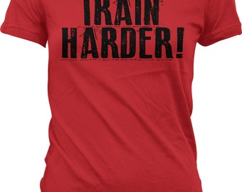 Train Harder! Workout. Exercise. Lift Weights. Fitness Motivation. Inspire. Healthy. Popular Juniors & Women's T-shirts GH_01947
