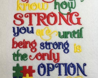 Don't Know How Strong You Are - Only OPTION - AUTISM - Awareness - 2 Sizes - Embroidery Design -   DIGITAL Embroidery Design