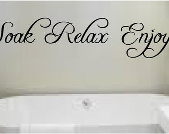 Soak relax enjoy Bathroom wall quote wall art sticker home decor you choose size and colour easy to apply