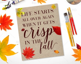 Life Starts All Over Again When It Gets Crisp in the Fall - PRINTABLE - Quote poster / Autumn Fall wall art / Autumn Quote Printable