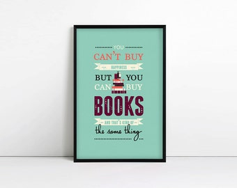 """Typography Print - """"You can't buy happiness, but you can buy books and that's kind of the same thing"""" - Book Lover"""