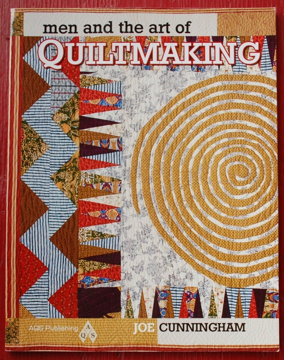 Men and the Art of Quiltmaking by Joe Cunningham