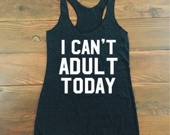I Can't Adult Today. I can't even. I can't adult. I can't. I can't keep calm. womens tank top. womens tank. funny womens tank. running tank.