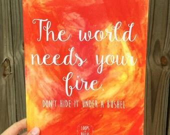 SALE!! 8x10 Print - World Needs Your Fire